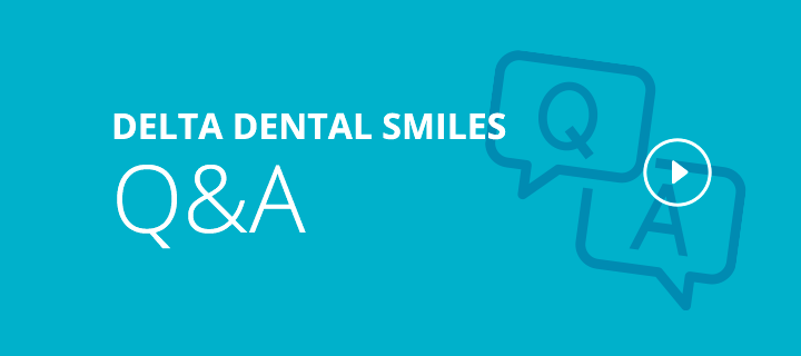 Delta Dental Smiles Q & A