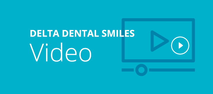 Delta Dental Smiles Video